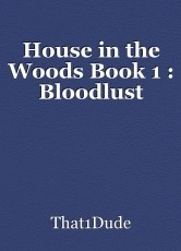 House in the Woods Book 1 : Bloodlust