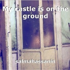 My castle is on the ground