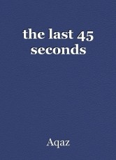the last 45 seconds