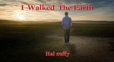 I  Walked  The Earth