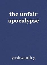 the unfair apocalypse