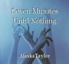 Seven Minutes Until Nothing