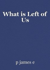 What is Left of Us