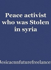 Peace activist who was Stolen in syria