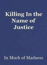 Killing In the Name of Justice