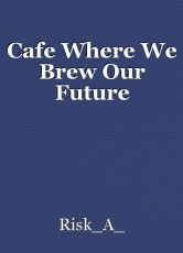 Cafe Where We Brew Our Future