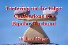 Teetering on the Edge: Confessions of a Bipolar Husband