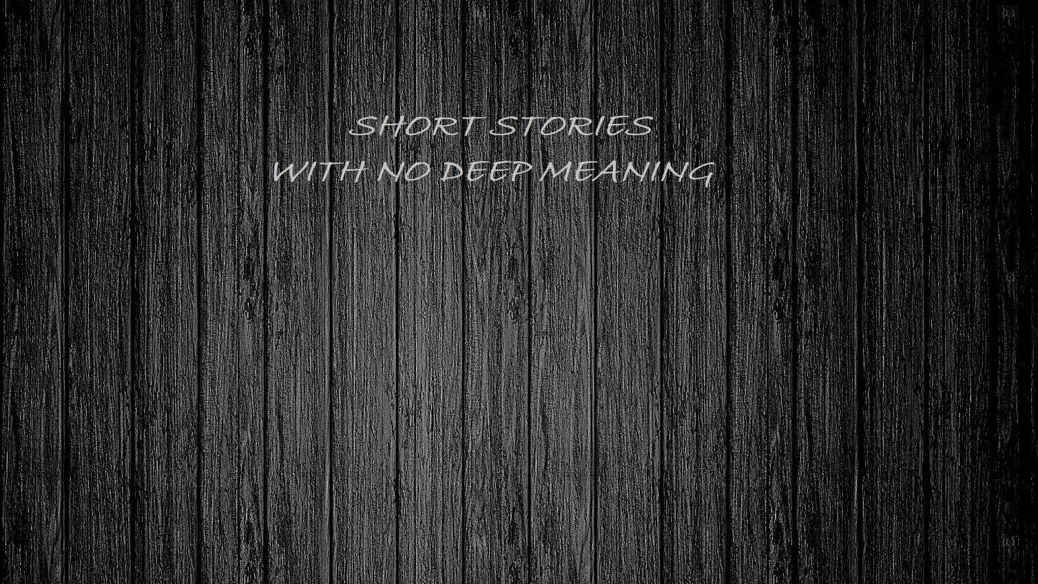Short stories with no deep meaning book by firstbookwriter
