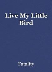 Live My Little Bird