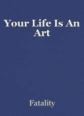 Your Life Is An Art