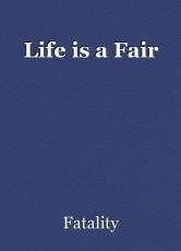 Life is a Fair