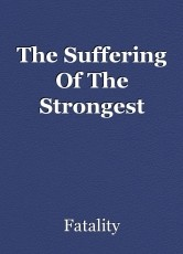 The Suffering Of The Strongest