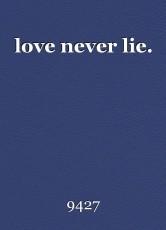 love never lie.