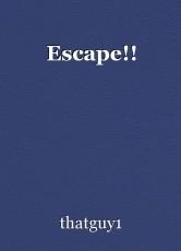 Escape!!