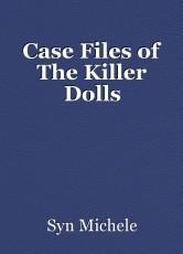 Case Files of The Killer Dolls