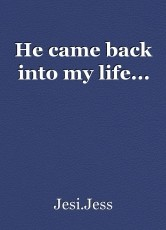 He came back into my life...