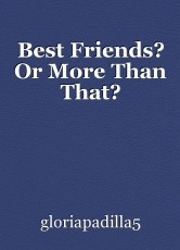 Best Friends? Or More Than That?