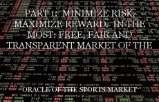 PART 1:  MINIMIZE RISK, MAXIMIZE REWARD.  IN THE MOST: FREE, FAIR AND TRANSPARENT MARKET OF THE NOW.                                                                                                  PART 2: MAXIMIZE YOUR ODDS WITH YOUR EMOTIONS AND MIND.