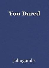 You Dared