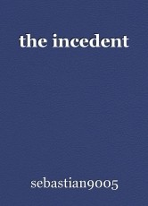 the incedent
