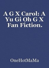 A G X Carol: A Yu Gi Oh G X Fan Fiction.