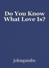 Do You Know What Love Is?