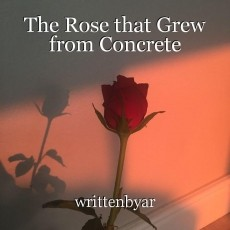 The Rose that Grew from Concrete