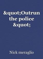 """""""Outrun the police """""""