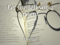 Let me tell you a poem