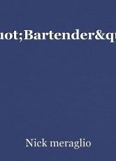 """""""Bartender"""""""