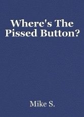 Where's The Pissed Button?