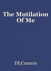 The Mutilation Of Me