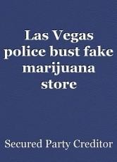 Las Vegas police bust fake marijuana store