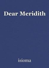Dear Meridith