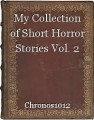 My Collection of Short Horror Stories Vol. 2