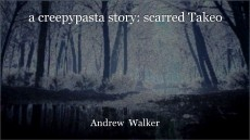 a creepypasta story: scarred Takeo
