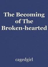 The Becoming of The Broken-hearted