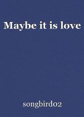 Maybe it is love