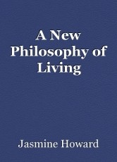 A New Philosophy of Living