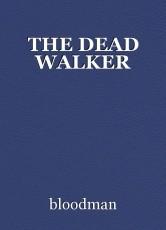 THE DEAD WALKER