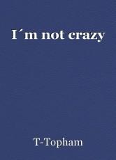 I´m not crazy