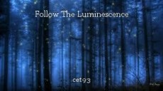 Follow The Luminescence