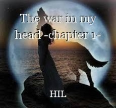 The war in my head -chapter 1-