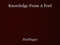 Knowledge From A Fool