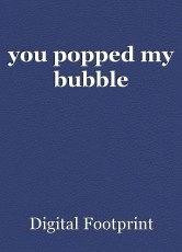 you popped my bubble