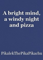 A bright mind, a windy night and pizza
