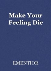 Make Your Feeling Die