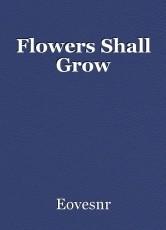 Flowers Shall Grow