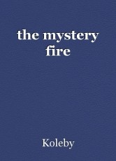 the mystery fire