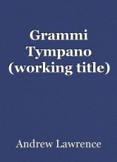 Grammi Tympano (working title)